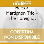Hector Martignon Trio - The Foreign Affair cd musicale di Hector Martignon