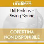 Bill Perkins - Swing Spring cd musicale