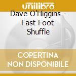 Dave O'Higgins - Fast Foot Shuffle cd musicale
