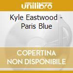 Kyle Eastwood - Paris Blue cd musicale di Kyle Eastwood