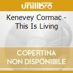 Kenevey Cormac - This Is Living cd musicale di Cormac Kenevey