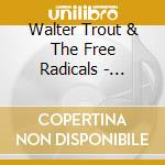 Walter Trout & The Free Radicals - Livin' Every Day cd musicale di TROUT WALTER