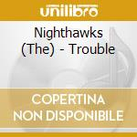 TROUBLE                                   cd musicale di THE NIGHTHAWKS