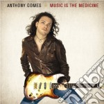 Anthony Gomes - Music Is The Medicine cd musicale di GOMES ANTHONY