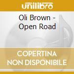 Oli Brown - Open Road cd musicale di BROWN OLI