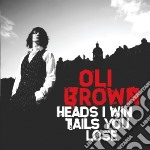 Oli Brown - Heads I Win Tails You Lose cd musicale di Oli Brown