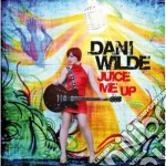 Dani Wilde - Juice Me Up cd musicale di Wilde Dani