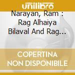 Narayan, Ram - Rag Alhaiya Bilaval And Rag Mishra Bhairavi cd musicale di Narayan Ram