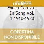 Caruso, Enrico - Enrico Caruso In Song Vol. 1 1910-1920 cd musicale di CARUSO ENRICO