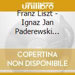Liszt, Franz - Ignaz Jan Paderewski Plays Liszt cd musicale di Artisti Vari