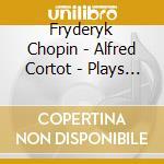 Cortot, Alfred - Alfred Cortot Plays Chopin cd musicale di Alfred Cortot