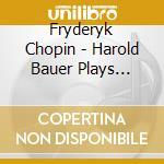 Chopin, Fredric - Harold Bauer Plays Chopin And Schumann cd musicale di Schumann & chopin