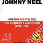 One hot night/you should've been there cd musicale di Johnny Neel