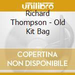 THE OLD KIT BAG cd musicale di Richard Thompson