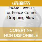 Jackie Leven - For Peace Comes Dropping Slow cd musicale di Jackie Leven