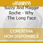 WHY THE LONG FACE cd musicale di SUZZY & MAGGIE RACHE