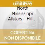 North Mississippi Allstars - Hill Country cd musicale di North mississippi al