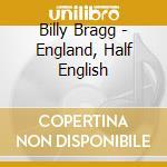 Billy Bragg - England, Half English cd musicale di Billy Bragg