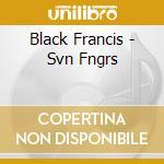 Black Francis - Svn Fngrs cd musicale di Francis Black