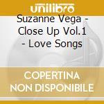 Suzanne Vega - Close Up Vol.1 - Love Songs cd musicale di Suzanne Vega