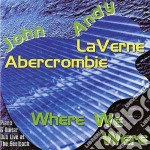 Andy Laverne & John Abercrombie - Where We Were cd musicale di Andy laverne & john abercrombi
