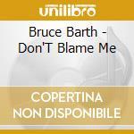 Don't blame me - cd musicale di Barth Bruce