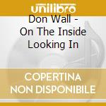 Don Wall - On The Inside Looking In cd musicale di Dan Wall