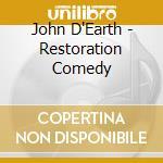 John D'Earth - Restoration Comedy cd musicale di D'earth John