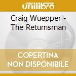 Craig Wuepper - The Returnsman cd musicale di Wuepper Craig