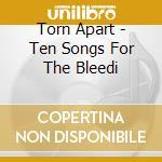 Ten songs for the bleedi cd musicale di Apart Torn