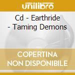 CD - EARTHRIDE - TAMING DEMONS cd musicale di EARTHRIDE