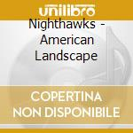 American landscape cd musicale di Nighthawks The