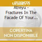 Fractures in the facade cd musicale di Atreyu