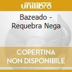 Requebra nega cd musicale di Bazeado