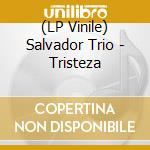 (LP VINILE) Salvador trio-tristeza lp 180gr lp vinile di Trio Salvador