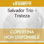 Salvador trio-tristeza cd cd musicale di Trio Salvador