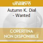 Autumn K. Dial - Wanted cd musicale di K.dial Autumn