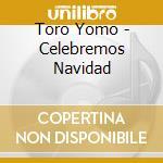 Toro Yomo - Celebremos Navidad cd musicale di Yomo Toro