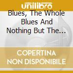 The blues the whole blues cd musicale di Artisti Vari