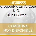 Blues guitar greats - cd musicale di G.thorogood/r.earl/j.copeland