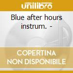 Blue after hours instrum. - cd musicale di R.earl/h.sumlin/o.grand & o.