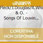 B.Fleck/J.Douglas/R.White & O. - Songs Of Louvin Brothers cd musicale di B.fleck/j.douglas/r.white & o.