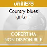 Country blues guitar - cd musicale di F.mcdowell/d.bromberg & o.
