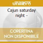Cajun saturday night - cd musicale di B.daigrepoint/m.doucet/s.riley