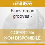 Blues organ grooves - cd musicale di R.levy/d.maxwell/tony z & o.