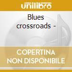 Blues crossroads - cd musicale di R.block/g.thorogood/j.shines &