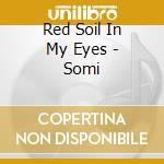 Red soil in my eyes cd musicale di SOMI