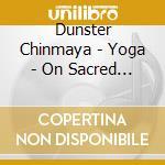 Dunster Chinmaya - Yoga - On Sacred Ground cd musicale di Chinmaya Dunster