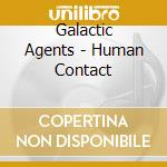 Galactic Agents - Human Contact cd musicale di Agents Galactic