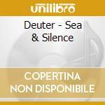 Deuter - Sea & Silence cd musicale di DEUTER